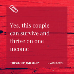 Globe & Mail - Can this couple survive and thrive on one income
